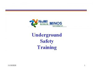 Underground Safety Training 11102020 1 Objectives Recognize the