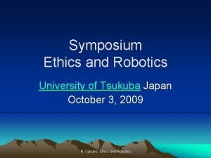 Symposium Ethics and Robotics University of Tsukuba Japan