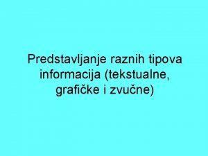 Predstavljanje raznih tipova informacija tekstualne grafike i zvune