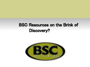 BSC Resources on the Brink of Discovery BSC