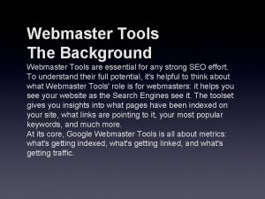 Webmaster Tools The Background Webmaster Tools are essential