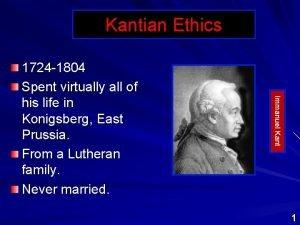 Kantian Ethics Immanuel Kant 1724 1804 Spent virtually
