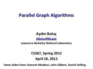 Parallel Graph Algorithms Aydn Bulu ABuluclbl gov Lawrence