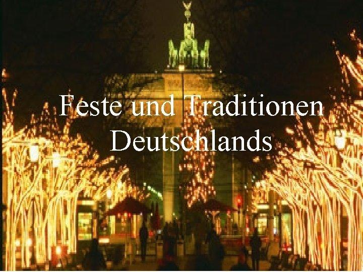 Feste und Traditionen Deutschlands In Deutschland gibt es
