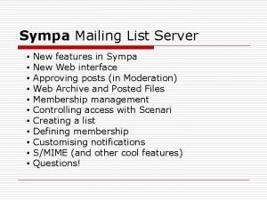 Sympa Mailing List Server New features in Sympa