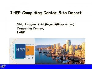 IHEP Computing Center Site Report Shi Jingyan shi