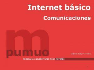 Internet bsico Comunicaciones Daniel Gayo Avello 1 Internet