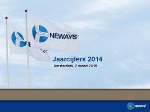 Jaarcijfers 2014 Amsterdam 2 maart 2015 Hoofdpunten 2014