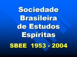 Sociedade Brasileira de Estudos Espritas SBEE 1953 2004