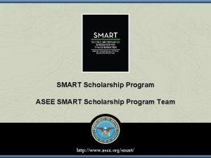 SMART Scholarship Program ASEE SMART Scholarship Program Team