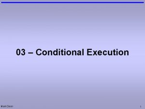 03 Conditional Execution Mark Dixon 1 How to