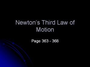 Newtons Third Law of Motion Page 363 368