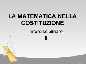 LA MATEMATICA NELLA COSTITUZIONE Interdisciplinare II La Costituzione