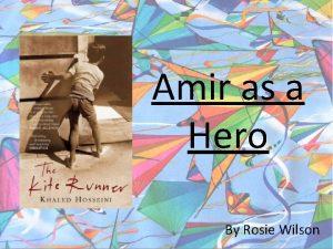 Amir as a Hero By Rosie Wilson Amir