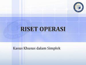 RISET OPERASI Kasus Khusus dalam Simplek Kasus Khusus