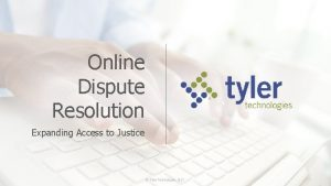 Online Dispute Resolution Expanding Access to Justice Tyler