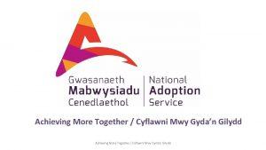 Achieving More Together Cyflawni Mwy Gydan Gilydd Achieving