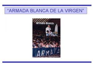 ARMADA BLANCA DE LA VIRGEN PROPSITO DE ARMADA