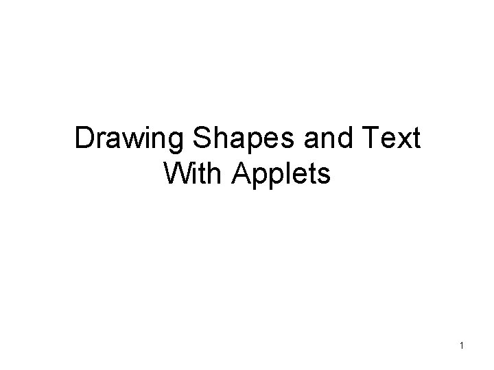 Drawing Shapes and Text With Applets 1 Drawing