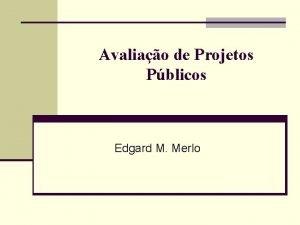 Avaliao de Projetos Pblicos Edgard M Merlo Projetos