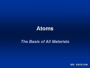 Atoms The Basis of All Materials RPI ERTH