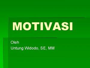 MOTIVASI Oleh Untung Widodo SE MM MOTIVASI Motivasi
