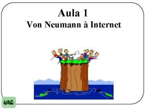 Aula 1 Von Neumann Internet Roteiro da Aula