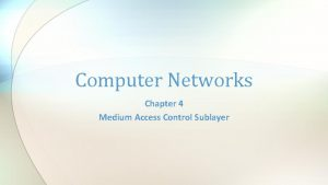Computer Networks Chapter 4 Medium Access Control Sublayer