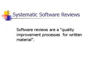 Systematic Software Reviews Software reviews are a quality