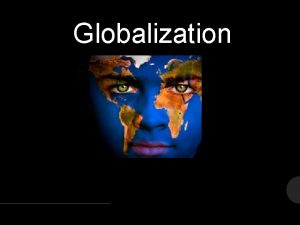 Globalization Identify one reason why we should care