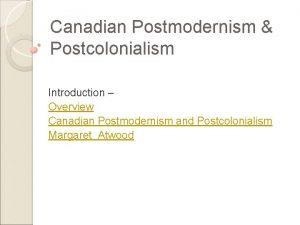 Canadian Postmodernism Postcolonialism Introduction Overview Canadian Postmodernism and