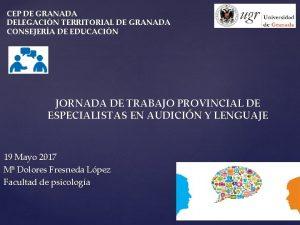 CEP DE GRANADA DELEGACIN TERRITORIAL DE GRANADA CONSEJERA