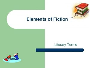 Elements of Fiction Literary Terms Fiction l Writing