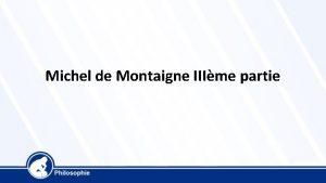 Michel de Montaigne IIIme partie philosophie de Michel