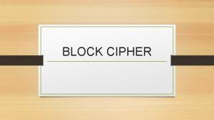 BLOCK CIPHER Block Cipher Pada cipher blok rangkaian