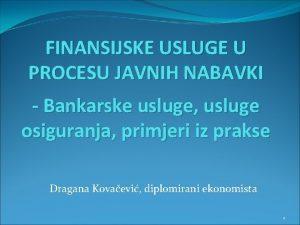 FINANSIJSKE USLUGE U PROCESU JAVNIH NABAVKI Bankarske usluge