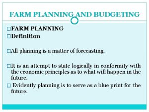 FARM PLANNING AND BUDGETING FARM PLANNING Definition All