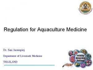 Regulation for Aquaculture Medicine 8 July 2015 Dr