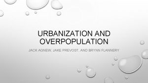 URBANIZATION AND OVERPOPULATION JACK AGNEW JAKE PREVOST AND