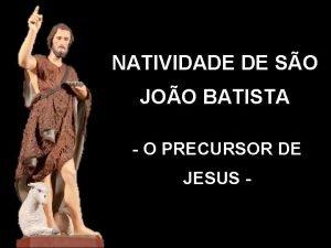 NATIVIDADE DE SO JOO BATISTA O PRECURSOR DE