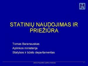 STATINI NAUDOJIMAS IR PRIEIRA Tomas Baranauskas Aplinkos ministerija