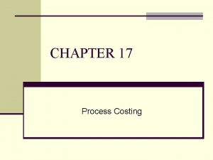 CHAPTER 17 Process Costing JobCosting and Process Costing