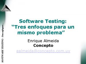 SOFTWARE TESTING Tres enfoques Software Testing Tres enfoques