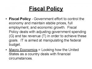 Fiscal Policy Fiscal Policy Government effort to control