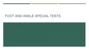 FOOT AND ANKLE SPECIAL TESTS SPECIAL TESTS Used