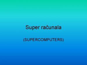 Super raunala SUPERCOMPUTERS to je super raunalo Najmonija