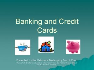 Banking and Credit Cards Presented by the Delaware