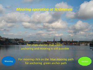 Mooring operation at Strmmen For ships shorter than