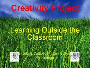 Creativity Project Learning Outside the Classroom St Johns