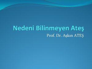 Nedeni Bilinmeyen Ate Prof Dr Akn ATE ATE